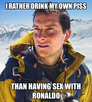 i rather drink my own piss