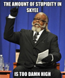 the amount of stupidity in skyee