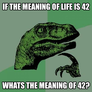 if the meaning of life is 42