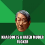 kharoof is a hater muder fucker
