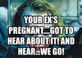 your ex's pregnant....got to hear about it! AND HEAR...WE GO!