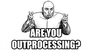 are you outprocessing?