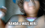 RANDALL WAS HERE