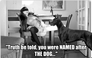 """""""Truth be told, you were NAMED after THE DOG..."""""""