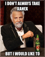 I don't always take xanex