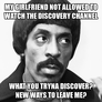 My Girlfriend Not Allowed To watch the Discovery Channel